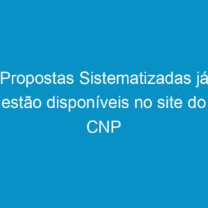 Propostas Sistematizadas já estão disponíveis no site do CNP