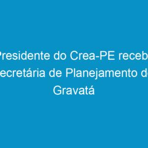 Presidente do Crea-PE recebe secretária de Planejamento de Gravatá