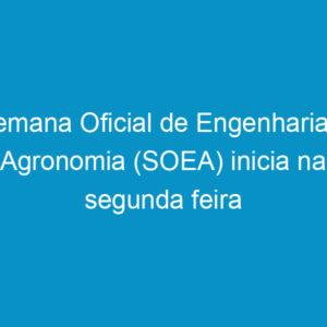 Semana Oficial de Engenharia e Agronomia (SOEA) inicia na segunda feira