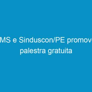 ABMS e Sinduscon/PE promovem palestra gratuita