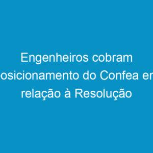 Engenheiros cobram posicionamento do Confea em relação à Resolução nº 51 do CAU-BR