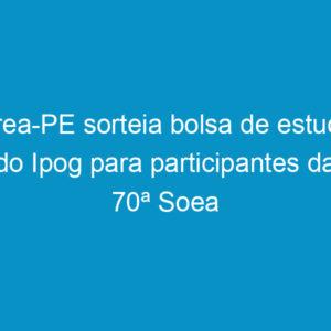 Crea-PE sorteia bolsa de estudo do Ipog para participantes da 70ª Soea