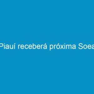 Piauí receberá próxima Soea