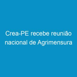 Crea-PE recebe reunião nacional de Agrimensura