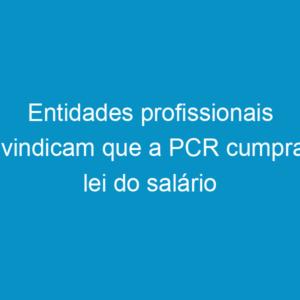 Entidades profissionais reivindicam que a PCR cumpra a lei do salário mínimo profissional