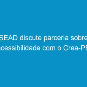 SEAD discute parceria sobre acessibilidade com o Crea-PE