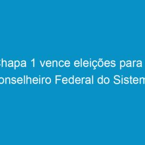 Chapa 1 vence eleições para o Conselheiro Federal do Sistema Confea/Crea em Pernambuco