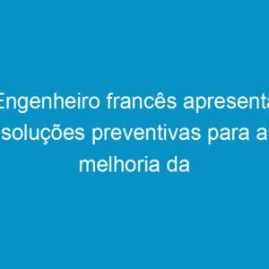 Engenheiro francês apresenta soluções preventivas para a melhoria da pavimentação