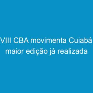 XXVIII CBA movimenta Cuiabá na maior edição já realizada