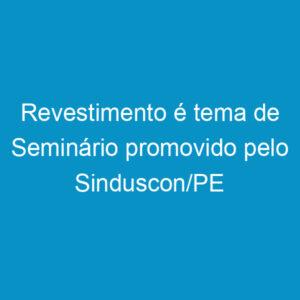 Revestimento é tema de Seminário promovido pelo Sinduscon/PE