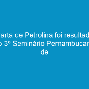 Carta de Petrolina foi resultado do 3º Seminário Pernambucano de Arborização Urbana