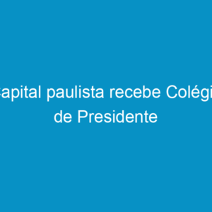Capital paulista recebe Colégio de Presidente