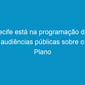 Recife está na programação das audiências públicas sobre o Plano Nacional de Resíduos Sólidos