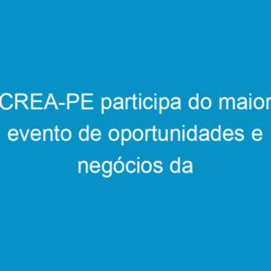 CREA-PE participa do maior evento de oportunidades e negócios da região do Pajeú