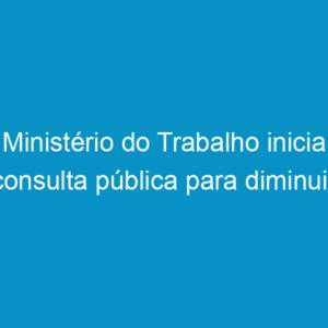 Ministério do Trabalho inicia consulta pública para diminuir acidentes na construção civil