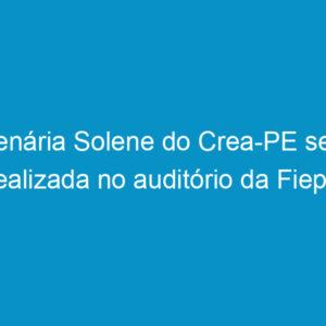 Plenária Solene do Crea-PE será realizada no auditório da Fiepe