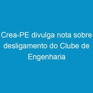 Crea-PE divulga nota sobre desligamento do Clube de Engenharia