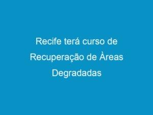 Read more about the article Recife terá curso de Recuperação de Àreas Degradadas