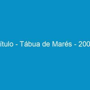 Título – Tábua de Marés – 2009