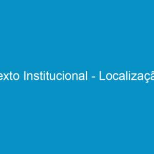 Texto Institucional – Localização