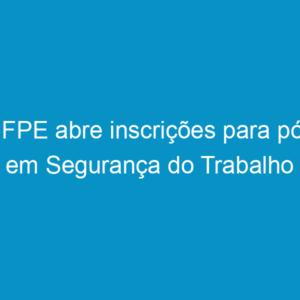 UFPE abre inscrições para pós em Segurança do Trabalho