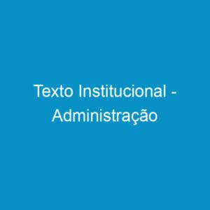 Texto Institucional – Administração