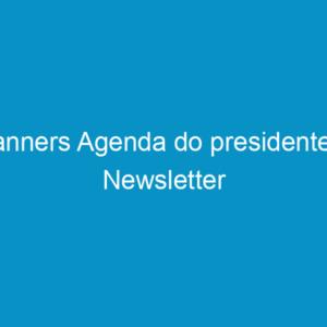Banners Agenda do presidente e Newsletter