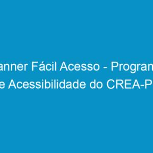 Banner Fácil Acesso – Programa de Acessibilidade do CREA-PE