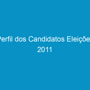 Perfil dos Candidatos Eleições 2011