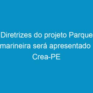 Diretrizes do projeto Parque Tamarineira será apresentado no Crea-PE