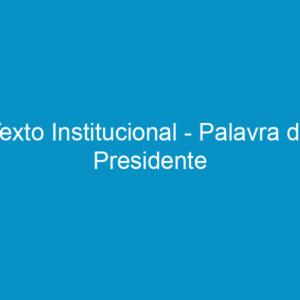 Texto Institucional – Palavra do Presidente