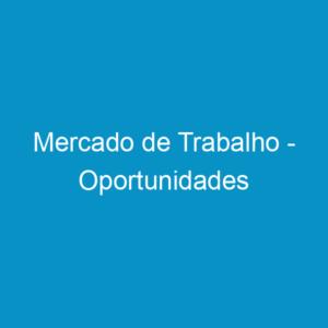 Mercado de Trabalho – Oportunidades