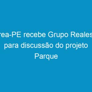 Crea-PE recebe Grupo Realesis para discussão do projeto Parque Tamarineira