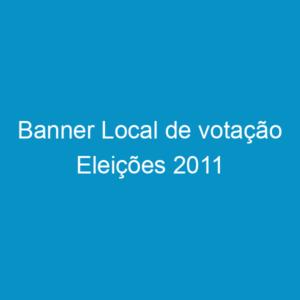 Banner Local de votação Eleições 2011