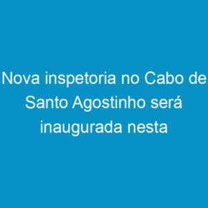 Nova inspetoria no Cabo de Santo Agostinho será inaugurada nesta segunda-feira