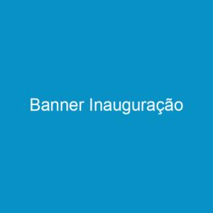 Banner Inauguração