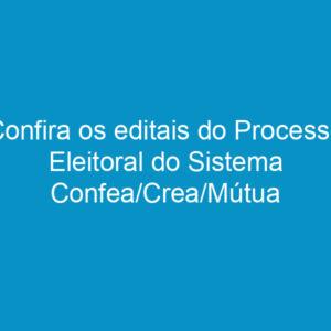 Confira os editais do Processo Eleitoral do Sistema Confea/Crea/Mútua em 2014