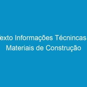 Texto Informações Técnincas – Materiais de Construção