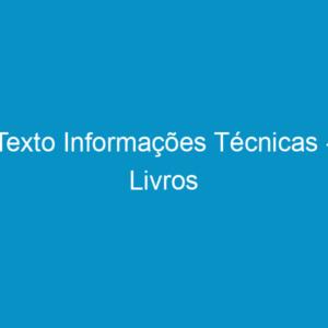Texto Informações Técnicas – Livros