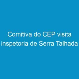 Comitiva do CEP visita inspetoria de Serra Talhada