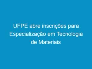 Read more about the article UFPE abre inscrições para Especialização em Tecnologia de Materiais da Construção Civil