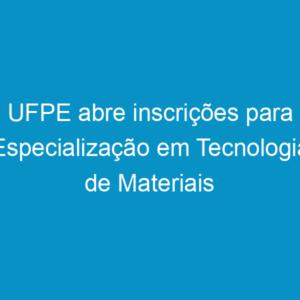 UFPE abre inscrições para Especialização em Tecnologia de Materiais da Construção Civil