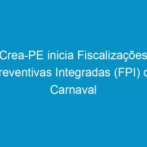 Crea-PE inicia Fiscalizações Preventivas Integradas (FPI) de Carnaval