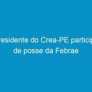 Presidente do Crea-PE participa de posse da Febrae
