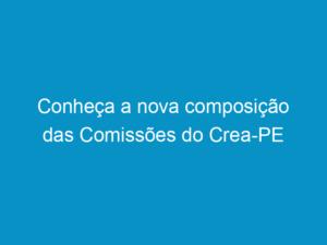 Read more about the article Conheça a nova composição das Comissões do Crea-PE