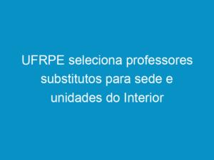 Read more about the article UFRPE seleciona professores substitutos para sede e unidades do Interior