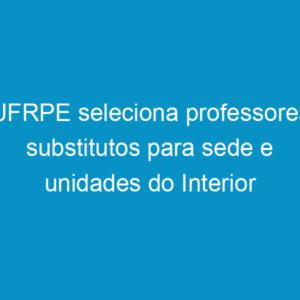 UFRPE seleciona professores substitutos para sede e unidades do Interior