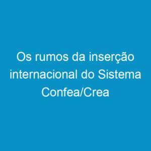 Os rumos da inserção internacional do Sistema Confea/Crea