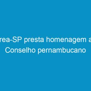 Crea-SP presta homenagem ao Conselho pernambucano