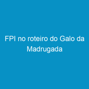 FPI no roteiro do Galo da Madrugada